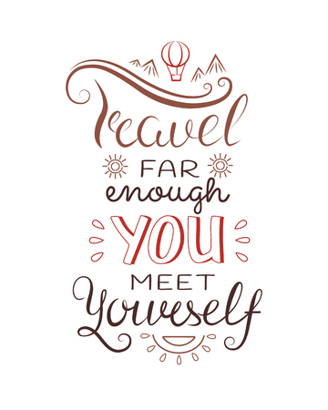 Hand drawn lettering. Travel far enough you meet yourself. Vector colored illustration