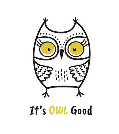Cute hand drawn owl with quote. Its owl good. Print for poster, t-shirt or bags