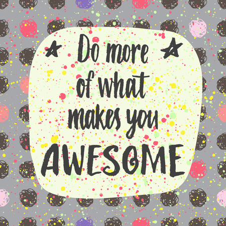 Do more of what makes you Awesome. Hand lettering quote on a creative vector background