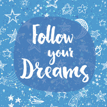 dreaming: Follow your dreams. Hand lettering quote on a creative vector background