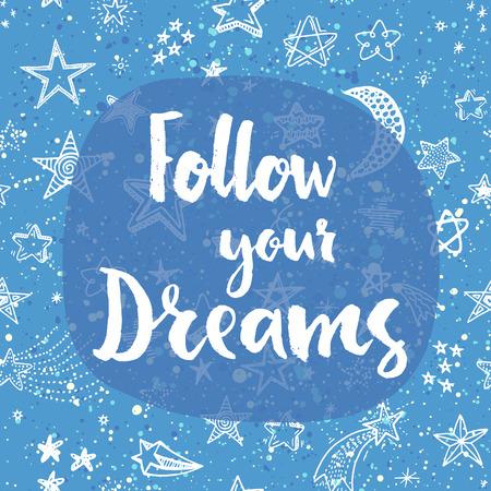 soñando: Seguir sus sueños. Cita de las letras de la mano en un vector de fondo creativo