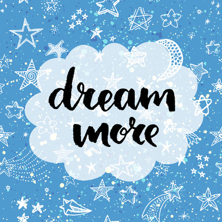 Dream more. Hand lettering quote on a creative vector background