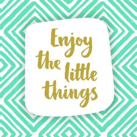inspiracion: Disfruta las cosas pequeñas.