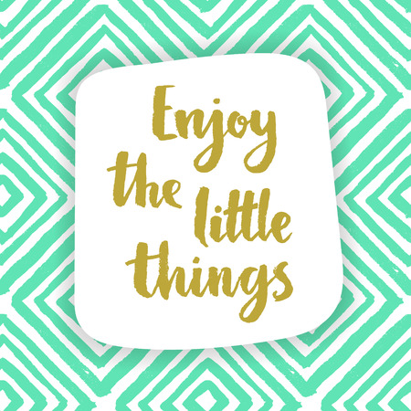 Enjoy the little things. Ilustração