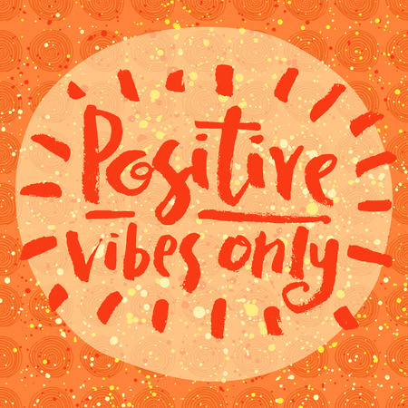 Positive vibes only. Hand lettering quote on a creative background