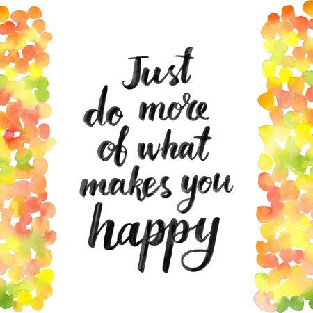 inspiracion: S�lo hacer m�s de lo que te hace feliz. Dibujado a mano cotizaci�n inspiraci�n caligr�ficas sobre un fondo de la acuarela Vectores