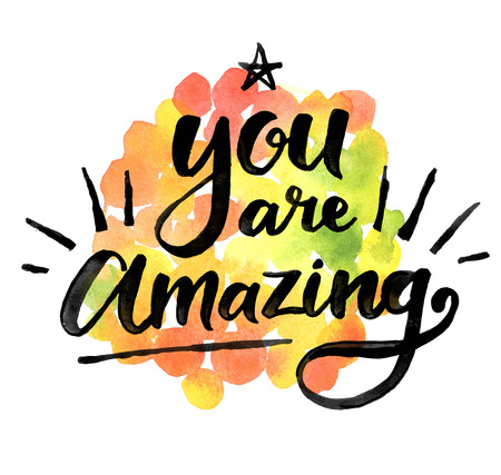 you: You are amazing. Hand drawn calligraphic inspiration quote on a watercolor background.