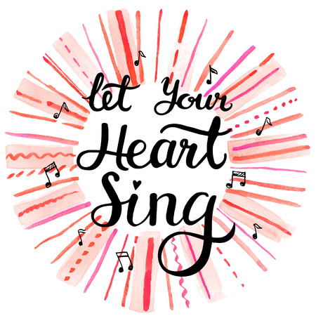 romance: Let Your Heart Sing, hand drawn inspiration lettering quote