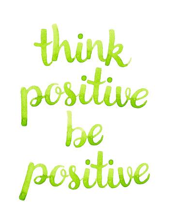 Piensa en positivo, sea positivo. Mano acuarela dibujada cita de la inspiración caligráfica