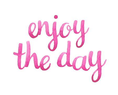 Enjoy the day. Hand drawn watercolor calligraphic inspiration quote