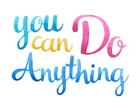 anything: You can do anything. Hand drawn watercolor calligraphic inspiration quote Illustration
