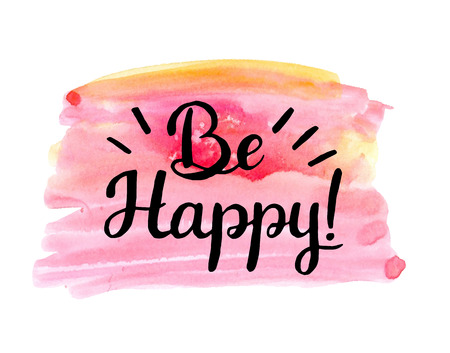 Be happy! Hand drawn calligraphic inspiration quote on a watercolor background. Иллюстрация