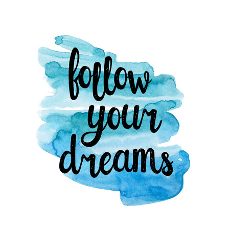 follow: Follow your dreams, hand writting inspiration quote.
