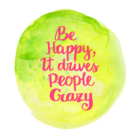 cotizacion: Sé feliz, que lleva a la gente loca. Dibujado a mano cita de la inspiración de la acuarela. Vectores