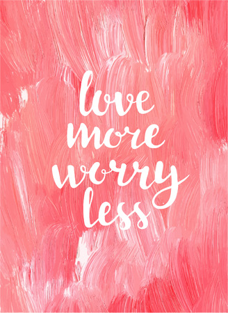 free hand: Love more worry less. Creative inspiration quote.