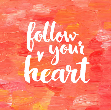 Follow your heart. Creative inspiration quote.