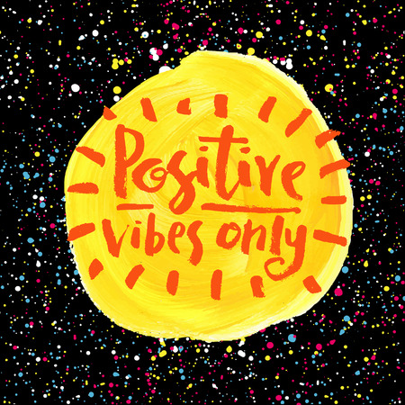 teenagers only: Positive vibes only. Hand lettering quote on a creative vector background