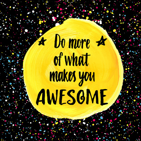 awesome: Do more of what makes you Awesome. Hand lettering quote on a creative vector background