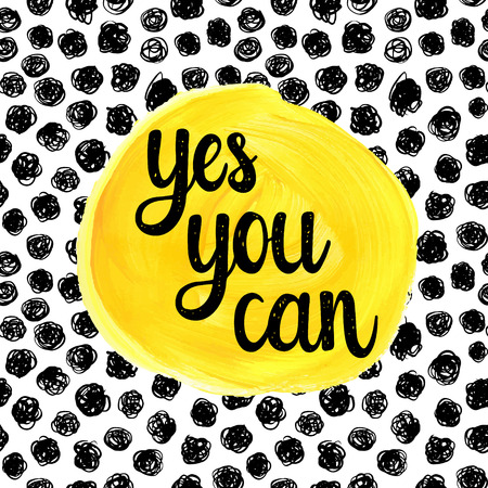 yes: Yes you can. Hand drawn calligraphic motivational quote on a watercolor background. Illustration