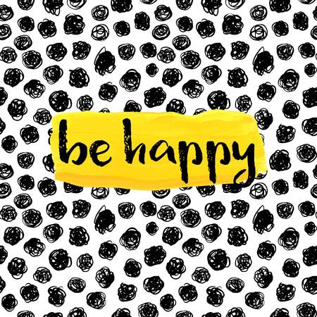inspiracion: Se feliz! Cita de la inspiraci�n en un fondo dibujado a mano creativa. Vectores