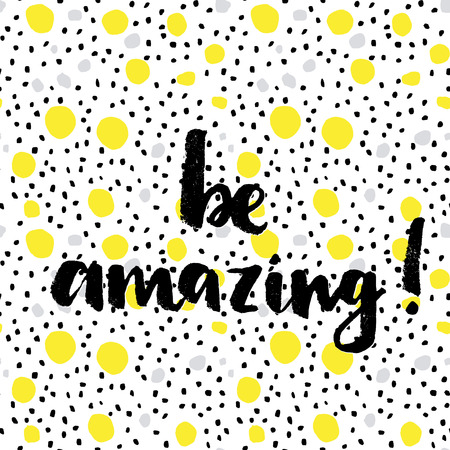 Be amazing! Hand lettering quote on a creative vector background