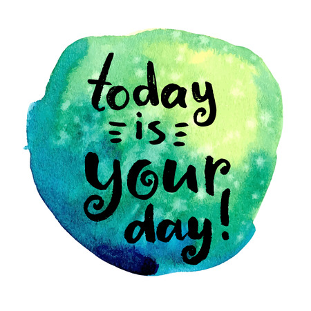 absract art: Today is your day. Hand drawn calligraphic quote on a watercolor background.