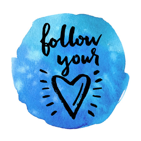 absract art: Follow your heart. Hand drawn calligraphic quote on a blue watercolor background.