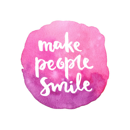 Make people smile. Hand drawn calligraphic quote on a watercolor background.