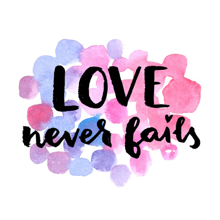 fails: Love never fails. Hand drawn calligraphic quote on a watercolor background. Illustration