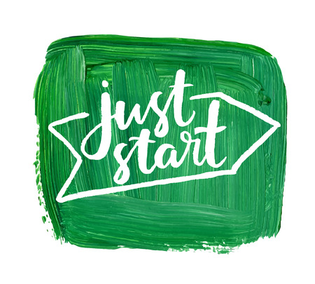 palette knife: Just start. Hand lettering quote on a creative vector background