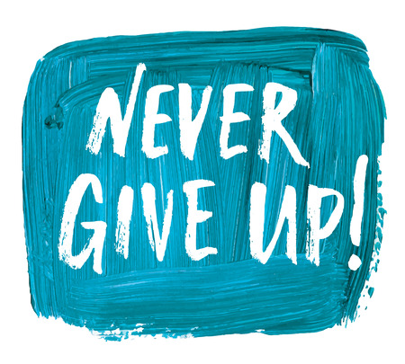 palette knife: Never give up! Hand lettering quote on a creative vector background Illustration