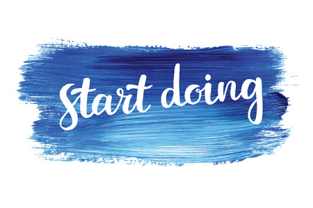 palette knife: Start doing. Hand lettering quote on a creative vector background