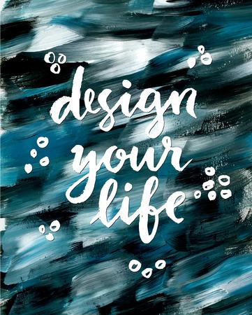 inspiration: Design your life. Creative inspiration quote. Illustration