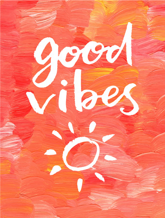 Good vibes. Hand lettering quote on a creative vector background