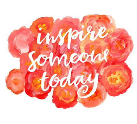 inspire: Inspire someone today. Hand lettering quote on a creative vector background