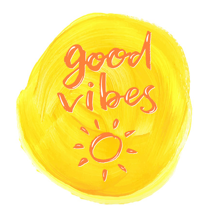Good vibes. Positive  hand lettering quote on a creative vector background