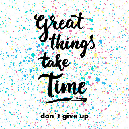 things: Great things take time. Don`t give up. Hand drawn inspiration quote.