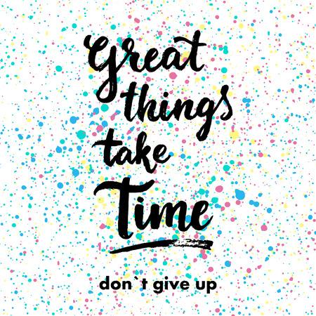 inspiración: Las grandes cosas llevan su tiempo. Don`t te rindas. Dibujado a mano cotización inspiración. Vectores