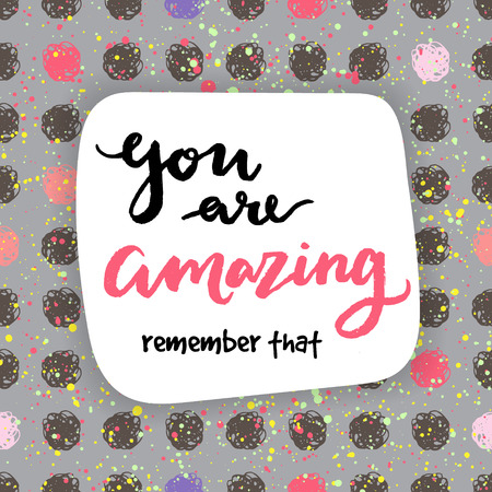 amazing: You are amazing! remember that. Calligraphic card. Illustration