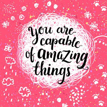 Je bent in staat om verbazingwekkende dingen. Creative kalligrafische inspiratiecitaat.