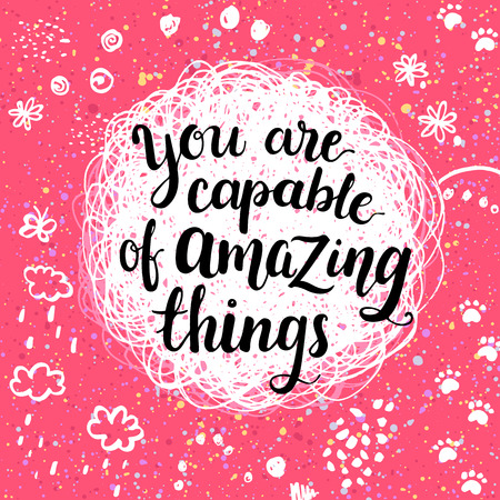 amazing: You are capable of amazing things. Creative calligraphic inspiration quote.