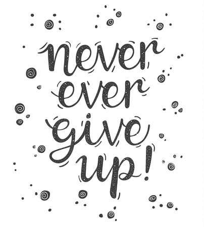 give up: Never ever give up! Inspiration hand lettering quote for your design.