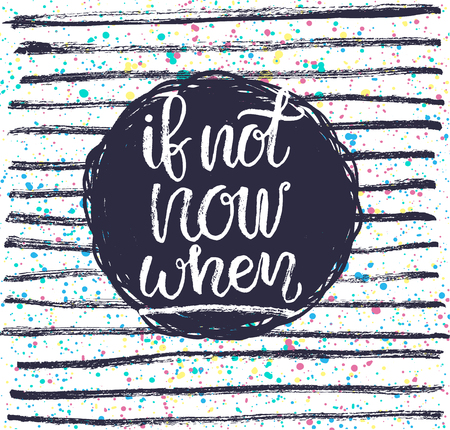 If not now then when? Hand lettering quote on a creative background