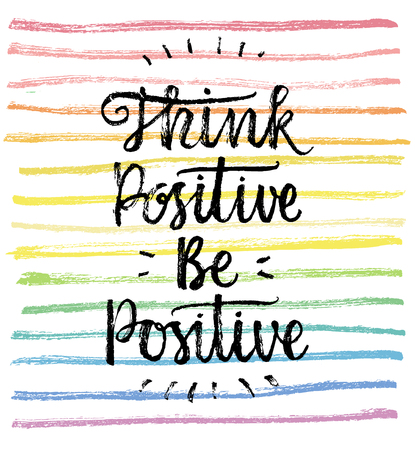 think: Think Positive, Be Positive.  Hand lettering quote on a rainbow vector background