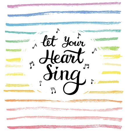 sing: Let your heart sing. Calligraphic inspiration quote on a creative background