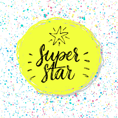 hand writing: Super star! Calligraphic poster. Hand drawn inspiration quote. Illustration