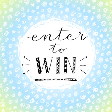 enter: Enter to win. Hand drawn letering. Illustration