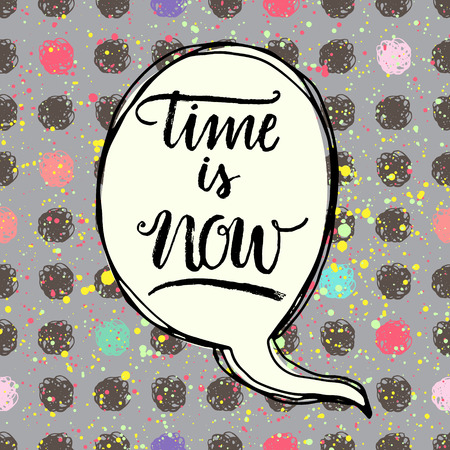 speach: Time is now! Hand drawn calligraphic inspiration quote in a speech bubble. Illustration