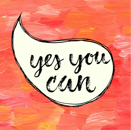 Yes you can!  Hand drawn calligraphic motivation quote in a speech bubble.