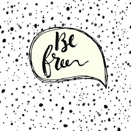 free hand: Be free. Hand drawn calligraphic inspiration quote in a speech bubble.